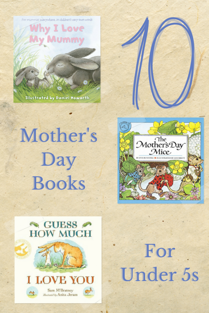 10 Amazing Mother's Day Books that talk about the theme of motherhood, love and family suitable for under 5s.