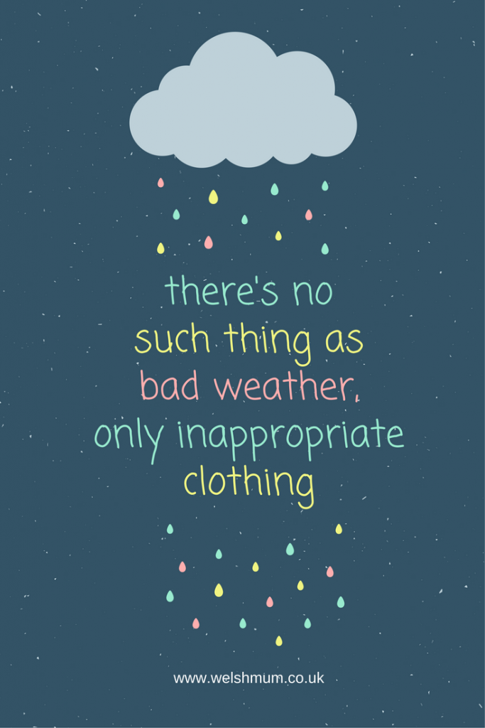 There's no such thing as bad weather, only inappropriate clothing