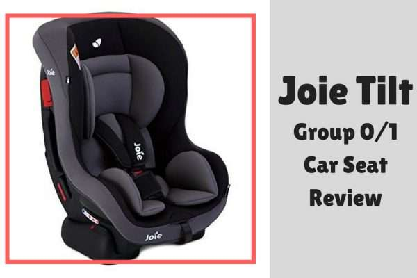 Joie Tilt Group 0/1 Car Seat Review - Budget Friendly, low cost, safety conscious and attractive.