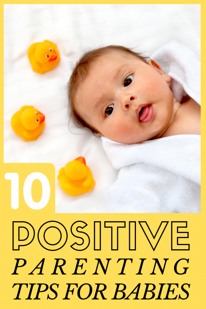 10 Positive Parenting Tips for Babies that will help you get through a difficult time with a little more ease!