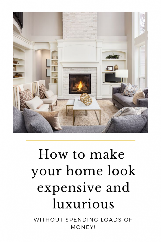 A guide to making your home look expensive and luxurious, without having to spend loads of money!