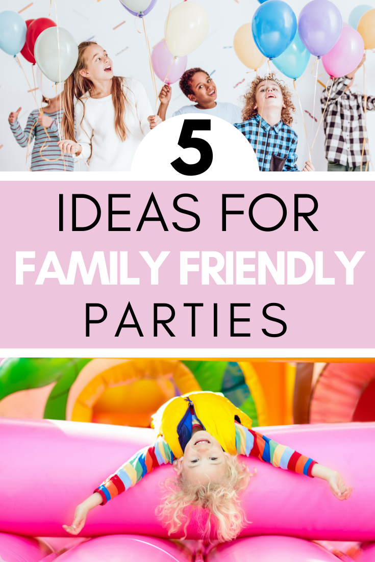 These 5 ideas for family friendly parties will help you plan an epic party that allows the kids to have fun and the adults to relax.